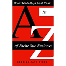 Amazon Niche Site Case Study - How I Made $41k Last Year With Amazon Affiliate Niche Website: OnGoing Amazon Niche Website Case Study (Amazon Niche WebsiteSite Case Study)