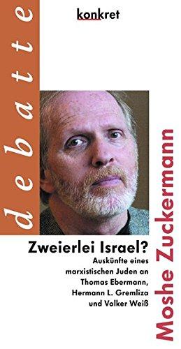 Zweierlei Israel? Auskünfte eines marxistischen Juden an Thomas Ebermann, Hermann L. Gremliza und Volker Weiß