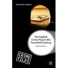 The English Crime Play in the Twentieth Century (Crime Files)