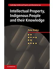 Intellectual Property, Indigenous People and their Knowledge (Cambridge Intellectual Property and Information Law Book 25)
