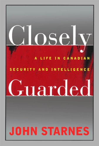 Closely Guarded: A Life in Canadian Security and Intelligence by Brand: University of Toronto Press, Scholarly Publishing Division