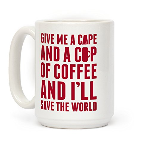 Give Me A Cape And A Cup Of Coffee And I'll Save The World White 15 Ounce Ceramic Coffee Mug by LookHUMAN