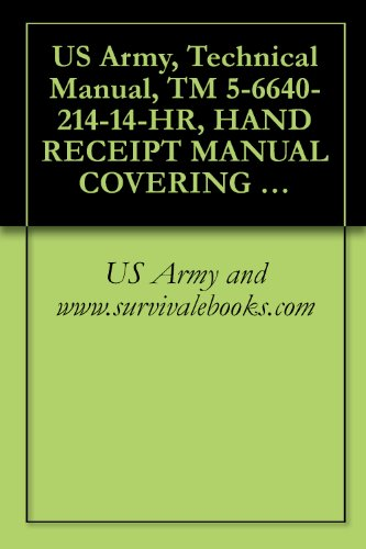 US Army, Technical Manual, TM 5-6640-214-14-HR, HAND RECEIPT MANUAL COVERING CONTENTS OF COMPONENTS OF END ITEM BASIC ISSUE ITEMS, (BII) (English Edition)