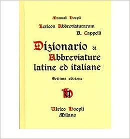 Lexicon Abbreviaturarum  Dizionario Di Abbreviature Latine Ed Italiane by  Cappelli 45743cacf69f