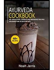 AYURVEDA COOKBOOK: 40+ Smoothies, Dessert and Breakfast Recipes designed for Ayurveda diet
