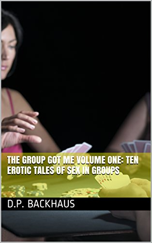 The Group Got Me Volume One: Ten Erotic Tales of Sex in Groups