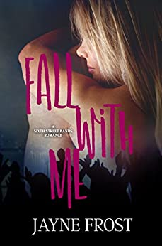 Fall with Me (Sixth Street Bands Book 2) by [Frost, Jayne]