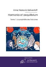 Harmonia et aequilibrium tome 1: La prophétie des trois lunes par Anne Neskovic-Seliverstoff
