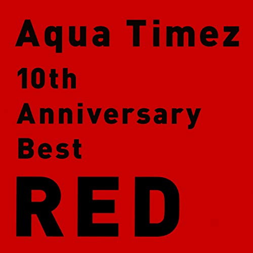 10th Anniversary Best Red (Aqua Timez The Best Of Aqua Timez)