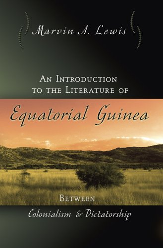 An Introduction to the Literature of Equatorial Guinea: Between Colonialism and Dictatorship (Afro-romance Writers Serie