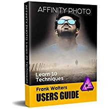 Affinity Photo Users Guide: Learn 10 Techniques (English Edition)