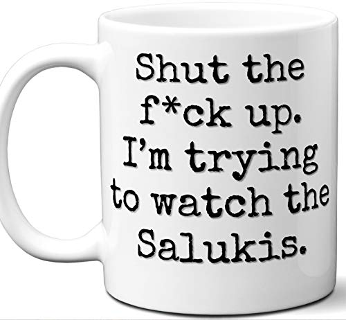 Salukis Gifts For Men Women. Shut Up I'm Trying To Watch. Cool Unique Funny Gift Idea Salukis Coffee Mug For Fans Sports Lovers. Football Hockey Birthday Father's Day Christmas.