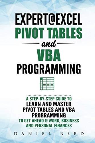 Expert@Excel : Pivot Tables and VBA Programming: Bundle: 2 Books in 1: A Step-By-Step Guide To Learn And Master Pivot Tables and VBA Programming To Get Ahead @ Work, Business And Personal Finances (One Step Ahead Chart)