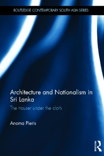 Architecture and Nationalism in Sri Lanka: The Trouser Under the Cloth (Routledge Contemporary South Asia Series)