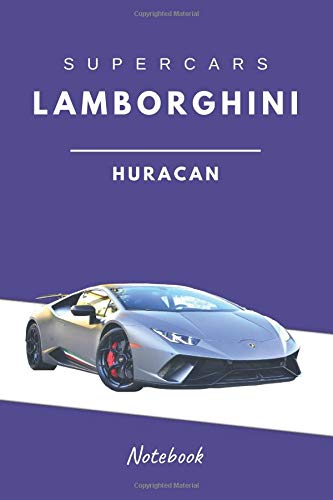 SuperCars Lamborghini Huracan Notebook: The Best SuperCars Models, Supercar Revolution The Fastest Cars Of All Time, Lined Notebook(110 Pages, Blank, 6 x 9) por Diverse Notebook
