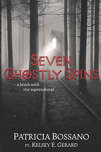 Seven Ghostly Spins: A Brush with the Supernatural by [Bossano, Patricia, Gerard, ft. Kelsey E.]