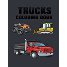 Truck Coloring Book: Moving The Earth
