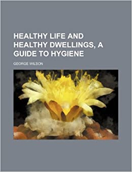 Healthy life and healthy dwellings, a guide to hygiene