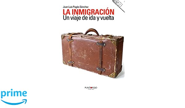 Un viaje de ida y vuelta (Spanish Edition): Juan Luis Pagés Sánchez: 9788415679653: Amazon.com: Books