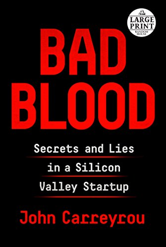 Bad Blood: Secrets and Lies in a Silicon Valley Startup (Random House Large Print)