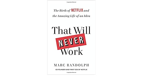Amazon Com Marc Randolph That Will Never Work The Birth Of Netflix And The Amazing Life Of An Idea Office Products