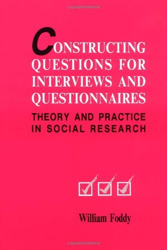 Constructing Questions for Interviews and Questionnaires: Theory and Practice in Social Research by William Foddy (1994-06-24)