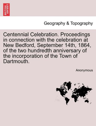 Centennial Celebration. Proceedings in connection with the celebration at New Bedford, September 14th, 1864, of the two