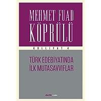 Mehmet Fuad Köprülü Külliyat 4: Türk Edebiyatında İlk Mutasavvıflar