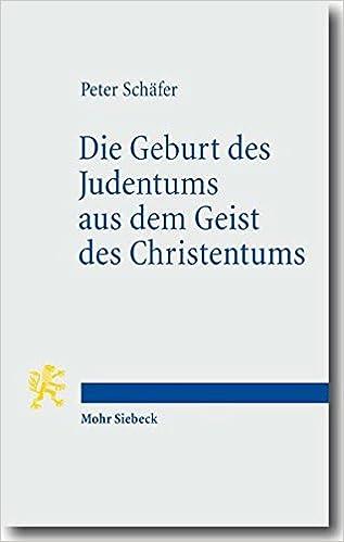 Die Geburt Des Judentums Aus Dem Geist Des Christentums: Funf Vorlesungen Zur Entstehung Des Rabbinischen Judentums (Tria Corda)