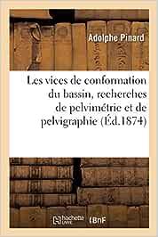 Les vices de conformation du bassin étudiés au point de vue de la forme (Sciences)