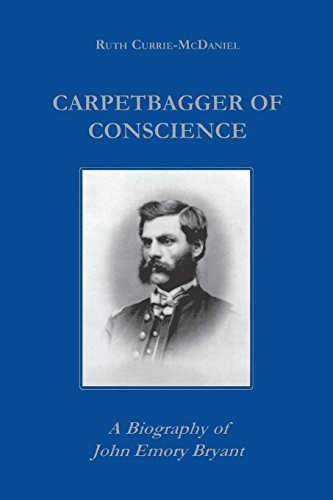 Carpetbagger of Conscience: A Biography of John Emory Bryant (Reconstructing America)