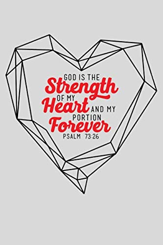 God is the Strength of my Heart and my portion Forever Psalm 73:26: Blank Notebook Christian Journal with Inspirational Scripture Quote Cover