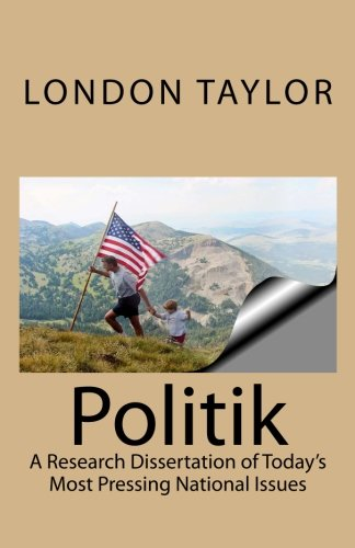 Politik: A Research Dissertation of Todays' Most Pressing National Issues ebook