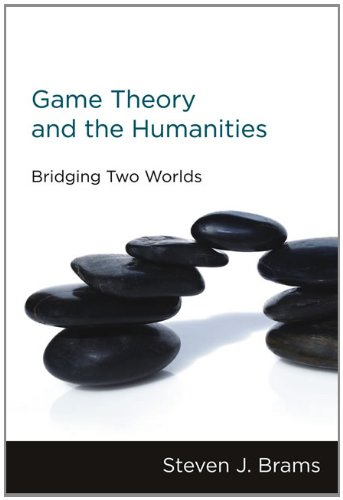 Game Theory and the Humanities: Bridging Two Worlds (MIT Press)