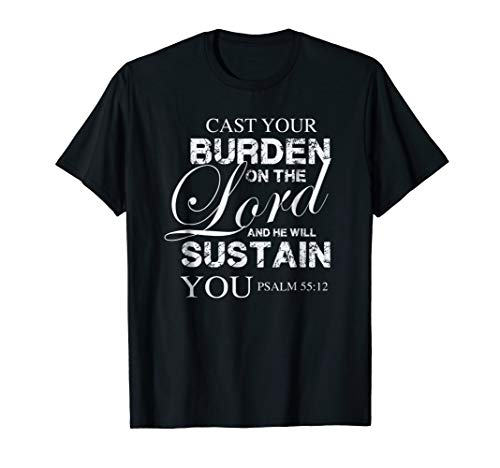 Cast your burden on the Lord - Bible Verse Christian T Shirt
