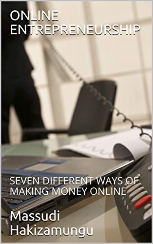 ONLINE ENTREPRENEURSHIP: SEVEN DIFFERENT WAYS OF MAKING MONEY ONLINE