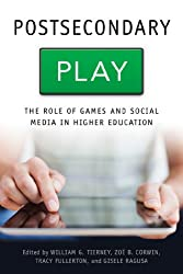 Postsecondary Play: The Role of Games and Social Media in Higher Education (Tech.edu: A Hopkins Series on Education and Technology)