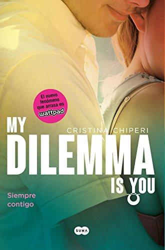 My Dilemma Is You. Siempre Contigo (Serie My Dilemma Is You 3) (Spanish Edition)