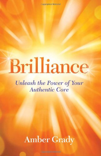Brilliance: Unleash the Power of Your Authentic Core