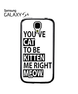 You've Cat To Be Kitten Me Funny Mobile Cell Phone Case Samsung Galaxy S4 White