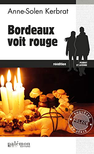 Bordeaux voit rouge: Un polar à Bordeaux (Enquêtes en série t. 4) (French Edition)