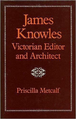 James Knowles: Victorian Editor and Architect: Priscilla Metcalf