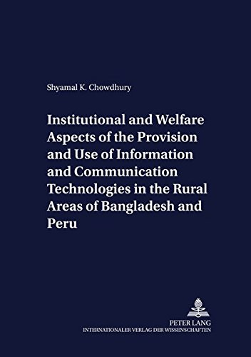 Institutional and Welfare Aspects of the Provision and Use of Information and Communication Technologies in the Rural Areas of Bangladesh and Peru (Development Economics and Policy) by Peter Lang GmbH, Internationaler Verlag der Wissenschaften