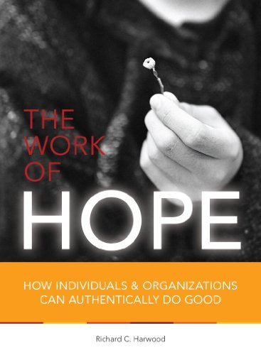 The Work of Hope (How Individuals & Organizations Can Authentically Do Good) by Richard C. Harwood (2012-01-01) ebook