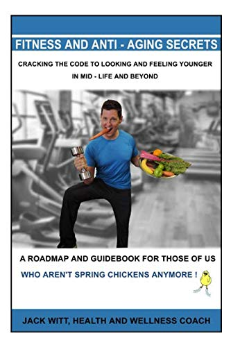 419csFsjMtL - Fitness and Anti-Aging Secrets: Cracking the Code to Looking and Feeling Younger in Mid-Life and Beyond