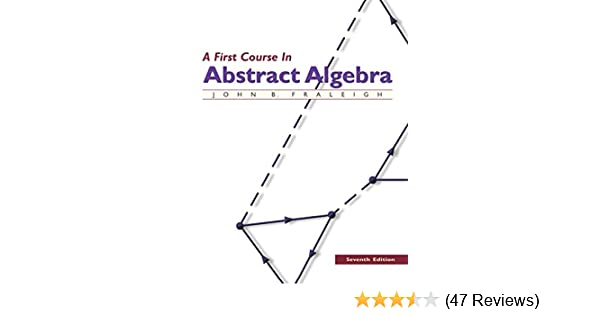 A first course in abstract algebra 7th edition john b fraleigh a first course in abstract algebra 7th edition john b fraleigh 9780201763904 amazon books fandeluxe Image collections
