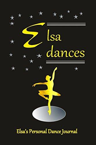 Elsa Dances Elsa's Personal Dance Journal: Elsa's Personal Dance Journal (Personalised Dance Journal)