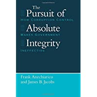 The Pursuit of Absolute Integrity: How Corruption Control Makes Government Ineffective (Studies in Crime and Justice)