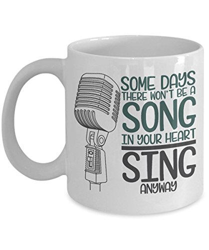 Some Days There Won't Be A Song In Your Heart Sing Anyway Inspirational Coffee & Tea Gift Mug For Professional Singer Songwriter, Lead Singer, Jazz, Folk Or Country Singer & Pop Singers (11oz)