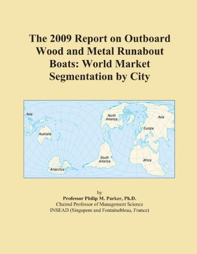 (The 2009 Report on Outboard Wood and Metal Runabout Boats: World Market Segmentation by City)